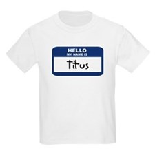 Hello: Titus Kids T-Shirt