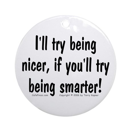 Try Being Nicer (txt) Ornament (Round)