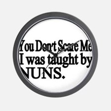 You Dont Scare Me. I was taught by NUNS Wall Clock