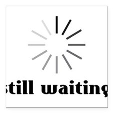 "Still Waiting? Square Car Magnet 3"" x 3"""