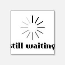 Still Waiting? Sticker