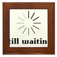 Still Waiting? Framed Tile