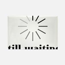 Still Waiting? Rectangle Magnet