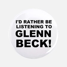 """I'd rather be listening to Glenn Beck 3.5"""" Button"""