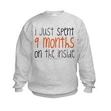 I just spent 9 mont... Sweatshirt