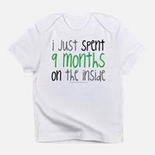 I just spent 9 mont... Infant T-Shirt