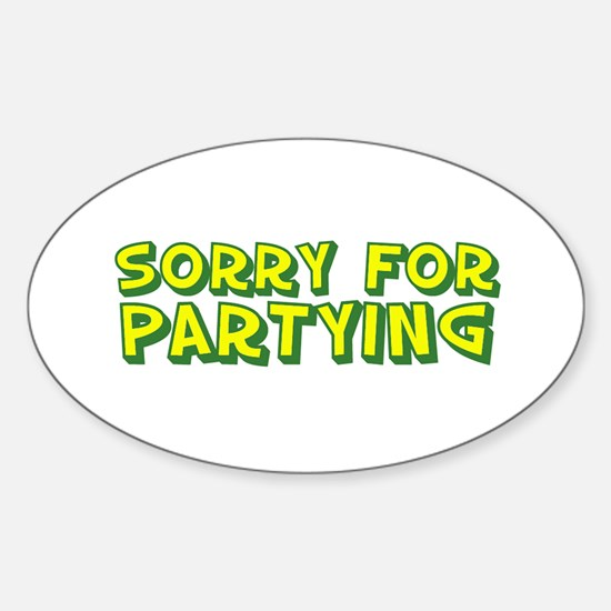sorry for partying Oval Decal