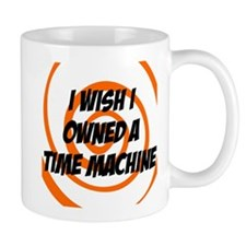 I wished I owned a time machine Mug