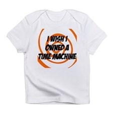 I wished I owned a time machine Infant T-Shirt