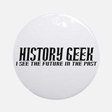 History Geek Future in Past Ornament (Round)
