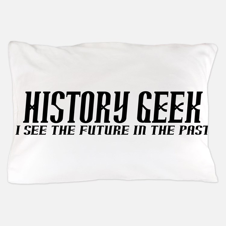 History Geek Future in Past Pillow Case