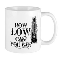 How Low Can You Go? Mug