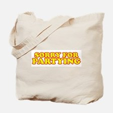 Sorry for partying Tote Bag