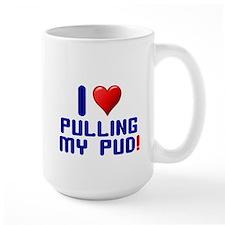 I LOVE PULLING MY PUD! Mug