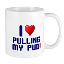 I LOVE PULLING MY PUD! Small Mug