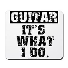 Guitar, It's What I Do Mousepad