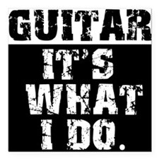 "Guitar, It's What I do Square Car Magnet 3"" x 3"""