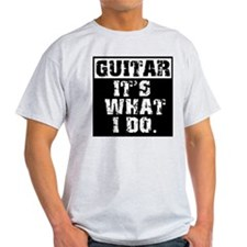 Guitar, It's What I do T-Shirt