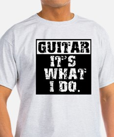 Guitar, It's What I do T-Shirt