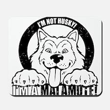 """I'm Not Husky! I'm a Malamute"" Mousepad"
