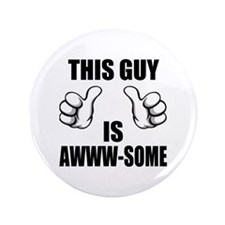 """This Guy Is Awww-some 3.5"""" Button"""