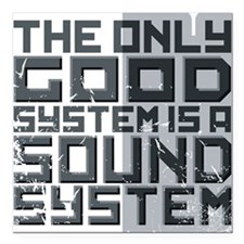 the only good system, is a sound system. Square Ca
