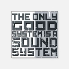 the only good system, is a sound system. Sticker