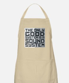 the only good system, is a sound system. Apron