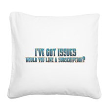 I've Got Issues Square Canvas Pillow
