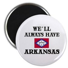 We Will Always Have Arkansas Magnet