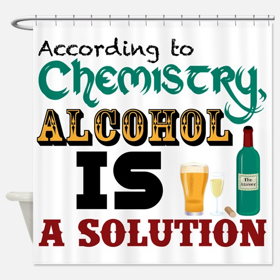 Alcohol is a Solution Shower Curtain