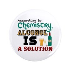 """Alcohol is a Solution 3.5"""" Button"""