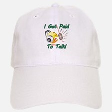 I Get Paid - To Talk (1) Baseball Cap