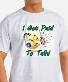 I Get Paid - To Talk (1) T-Shirt