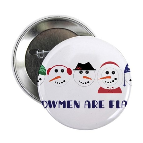 "Snowmen Are Flaky 2.25"" Button"