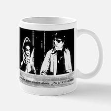 You made your choice alone, you live it alone. Mug