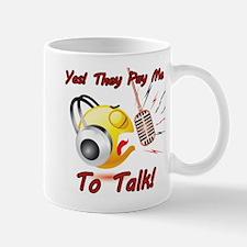 I Get Paid - To Talk (6) Mug