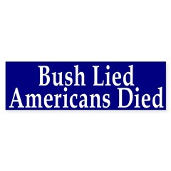 Bush Lied Americans Died Bumper Bumper Sticker