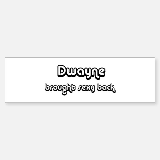 Sexy Back: Dwayne Bumper Bumper Bumper Sticker