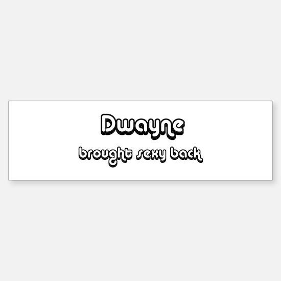 Sexy: Dwayne Bumper Bumper Bumper Sticker