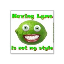 """Having Lyme is not my Style Square Sticker 3"""" x 3"""""""