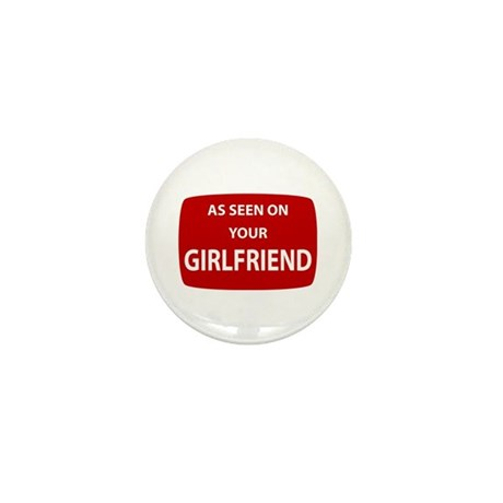 As Seen On Your Girlfriend Mini Button