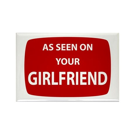 As Seen On Your Girlfriend Rectangle Magnet (100 p