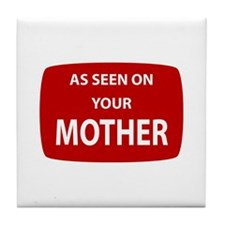 As Seen On Your Mother Tile Coaster