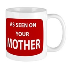 As Seen On Your Mother Mug