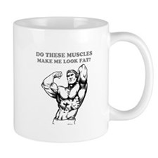 DO THESE MUSCLES MAKE ME LOOK FAT? Mug