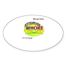 Yep. Im an Attention Whore Decal