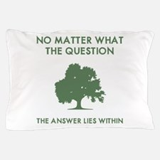 The Answer Lies Within Pillow Case