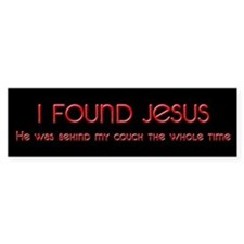 I Found Jesus in my Couch Bumper Bumper Sticker