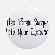 I had brain surgery whats your excuse Ornament (Ro